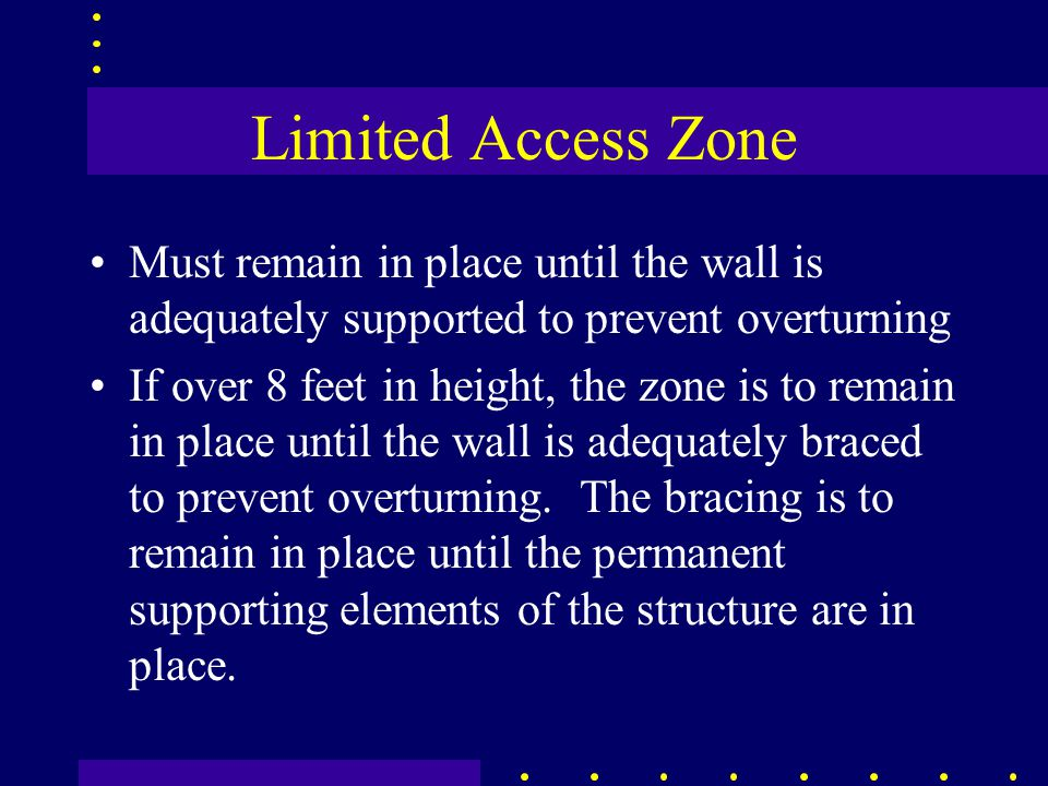 Limited Access Zone Must remain in place until the wall is adequately supported to prevent overturning If over 8 feet in height, the zone is to remain