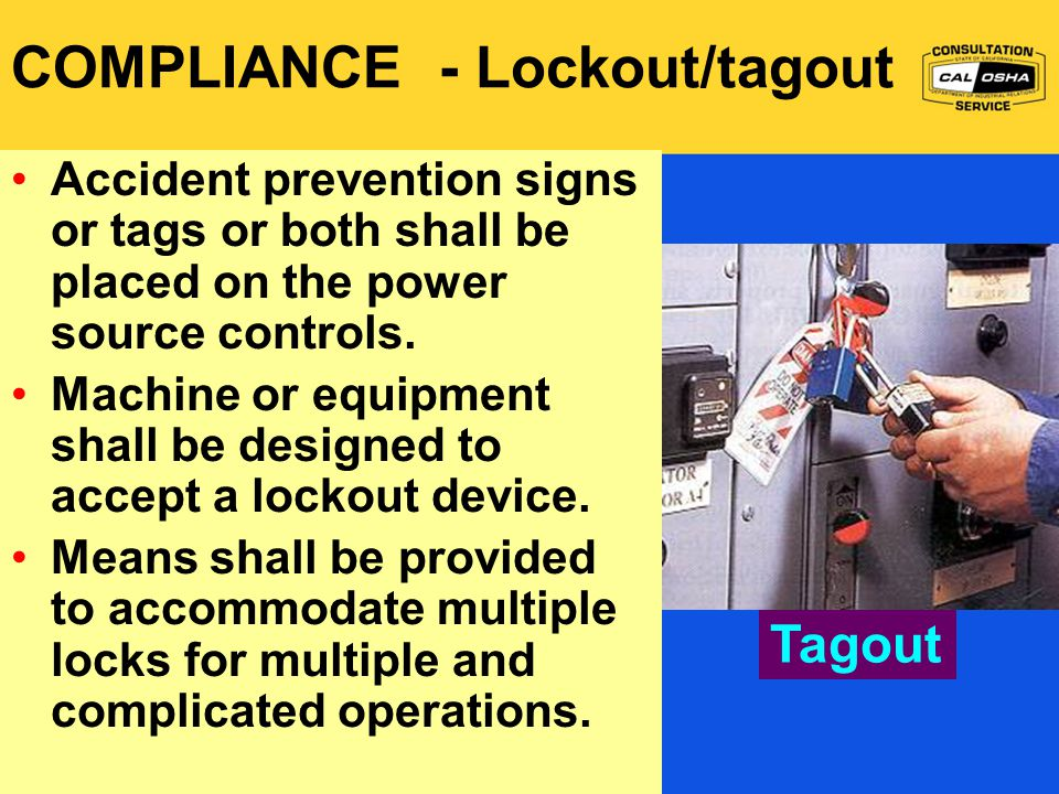 Accident prevention signs or tags or both shall be placed on the power source controls. Machine or equipment shall be designed to accept a lockout dev
