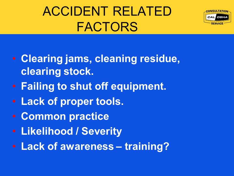 ACCIDENT RELATED FACTORS Clearing jams, cleaning residue, clearing stock.