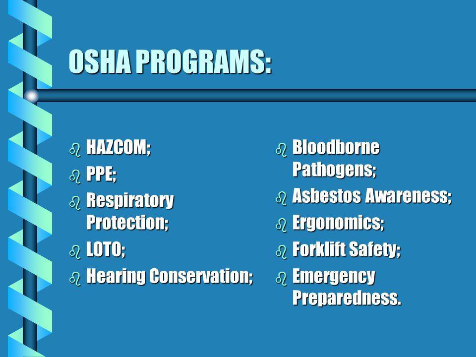 OSHA PROGRAMS: b HAZCOM; b PPE; b Respiratory Protection; b LOTO; b Hearing Conservation; b Bloodborne Pathogens; b Asbestos Awareness; b Ergonomics; b Forklift Safety; b Emergency Preparedness.