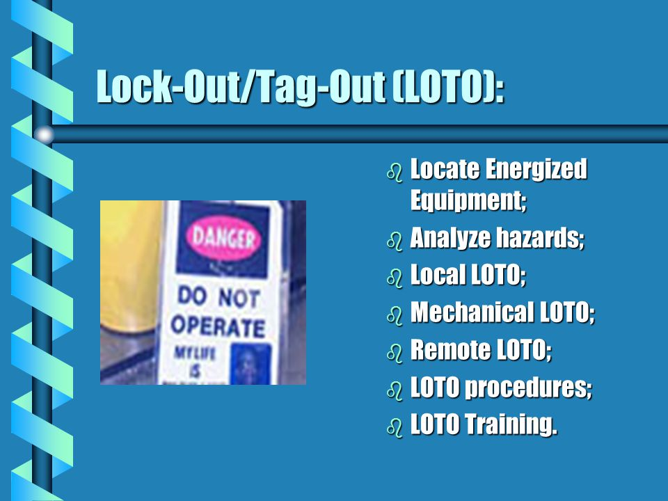 Lock-Out/Tag-Out (LOTO): b Locate Energized Equipment; b Analyze hazards; b Local LOTO; b Mechanical LOTO; b Remote LOTO; b LOTO procedures; b LOTO Training.