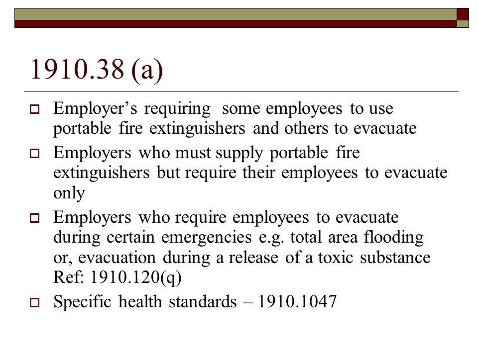 1910.38 (a)  Employer's requiring some employees to use portable fire extinguishers and others to evacuate  Employers who must supply portable fire extinguishers but require their employees to evacuate only  Employers who require employees to evacuate during certain emergencies e.g.