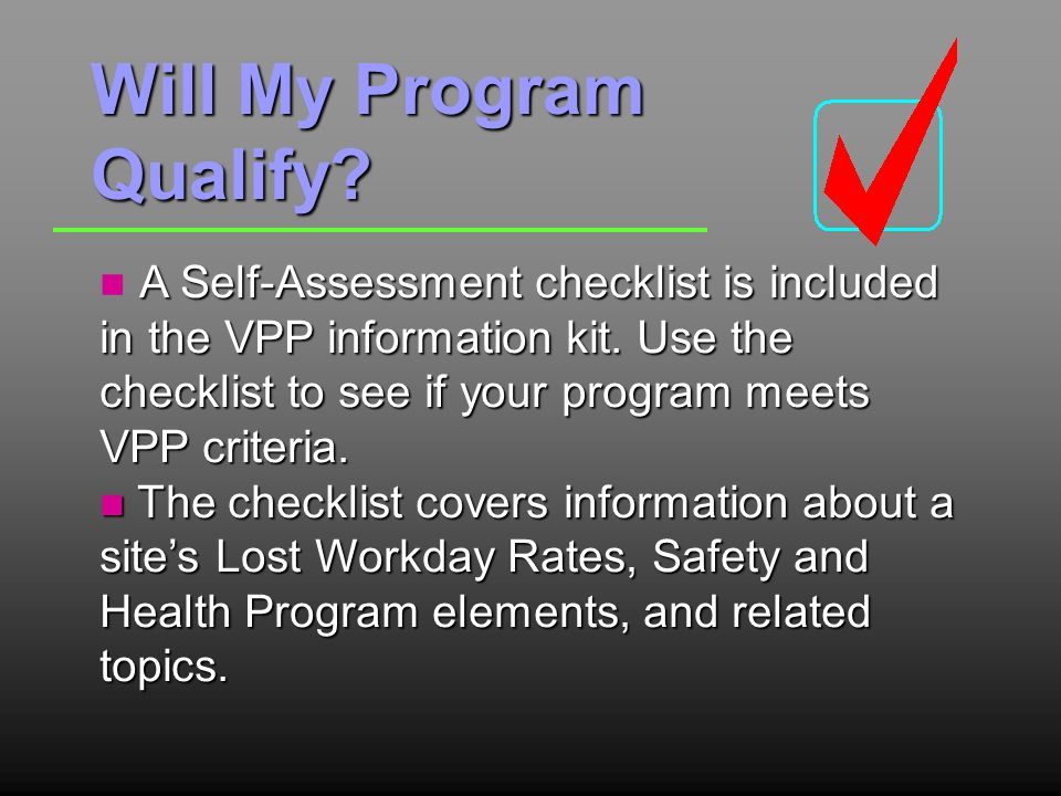 Will My Program Qualify. A Self-Assessment checklist is included in the VPP information kit.