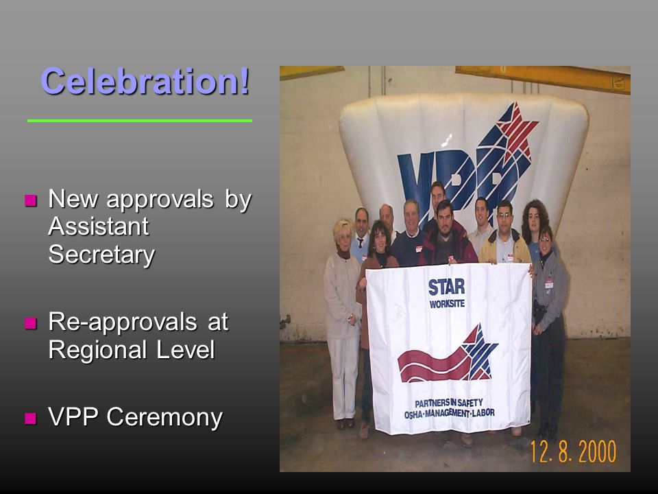 Celebration! n New approvals by Assistant Secretary n Re-approvals at Regional Level n VPP Ceremony