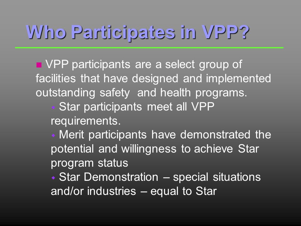Three Programs n Highest level of recognition n All VPP requirements met n System operating at least one year n Rates are below the National Average Star