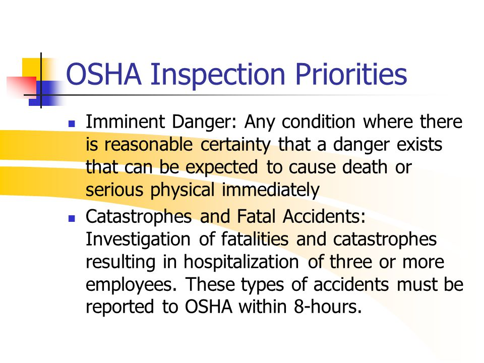 OSHA Inspection Priorities Imminent Danger: Any condition where there is reasonable certainty that a danger exists that can be expected to cause death