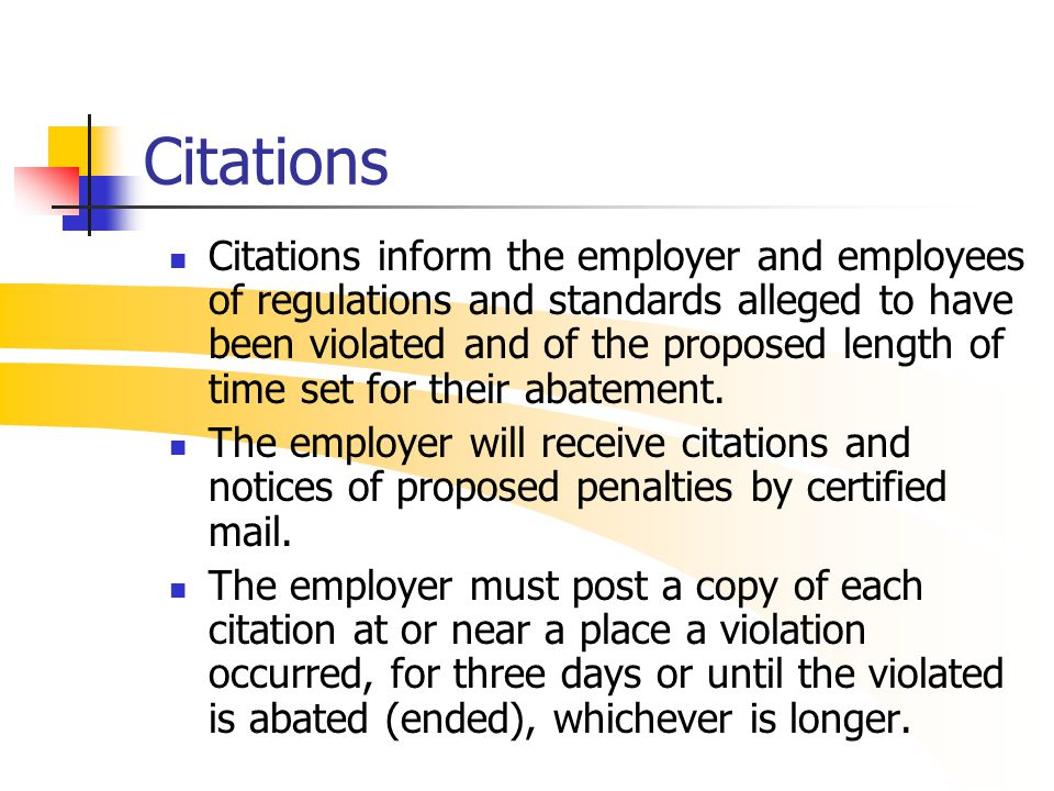 Citations Citations inform the employer and employees of regulations and standards alleged to have been violated and of the proposed length of time se