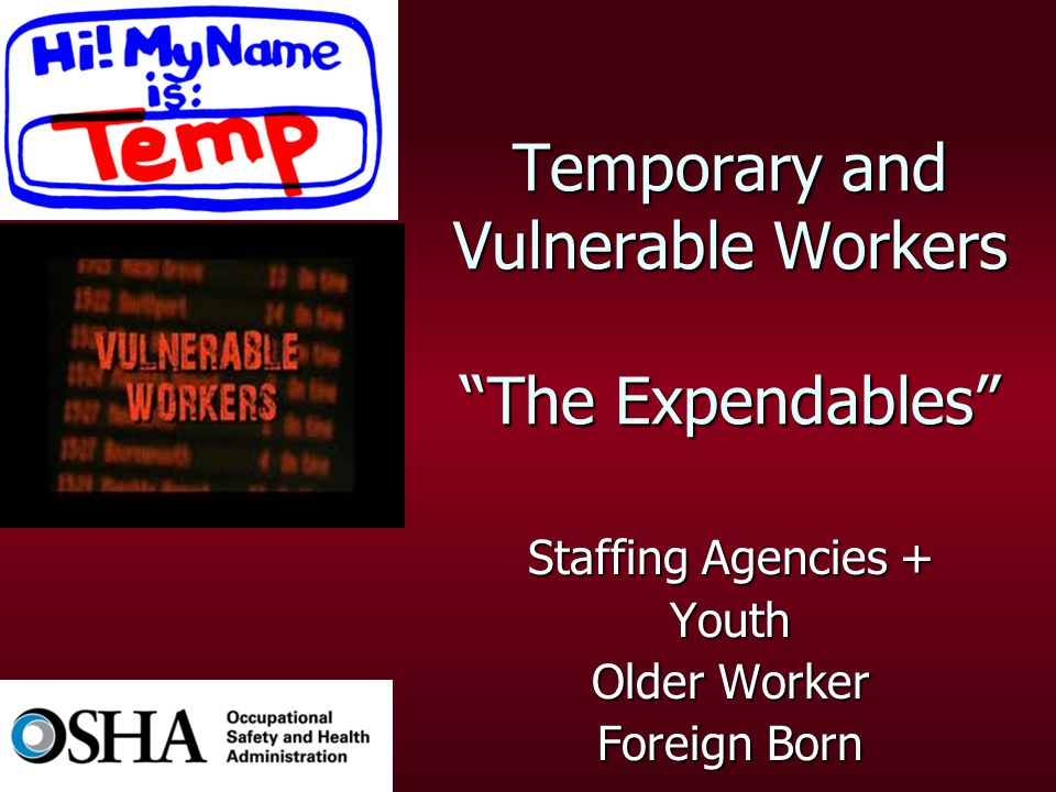 Temporary and Vulnerable Workers The Expendables Staffing Agencies + Youth Older Worker Foreign Born