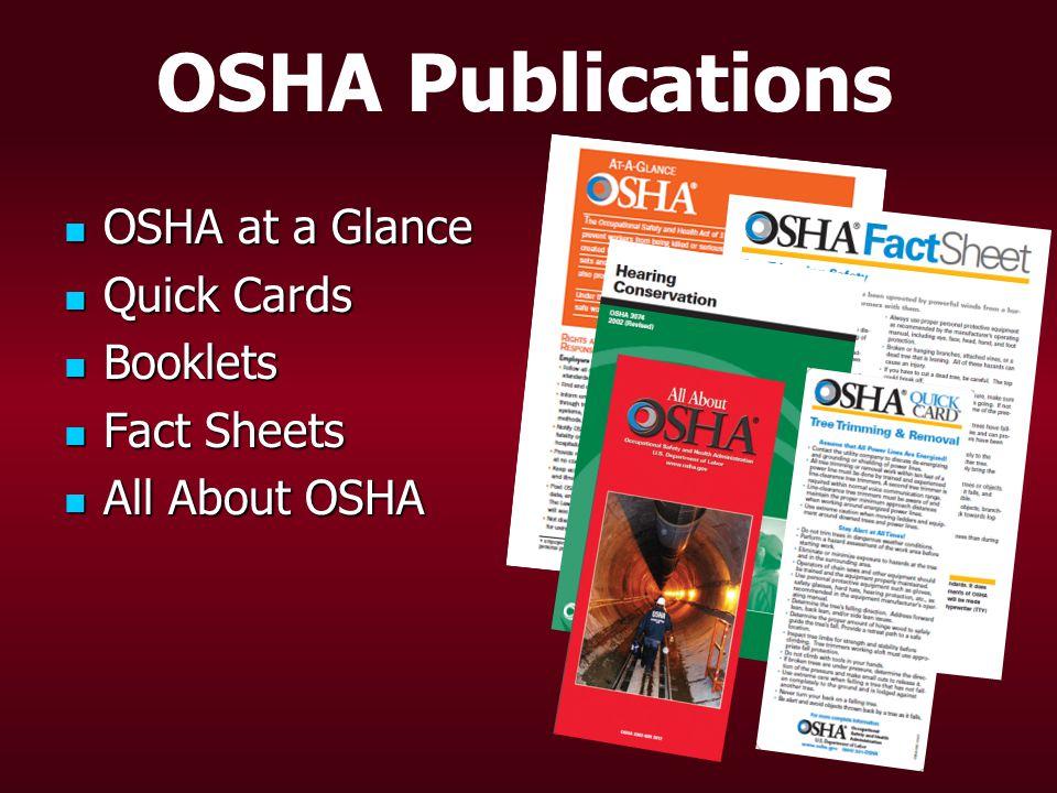 OSHA Publications OSHA at a Glance OSHA at a Glance Quick Cards Quick Cards Booklets Booklets Fact Sheets Fact Sheets All About OSHA All About OSHA