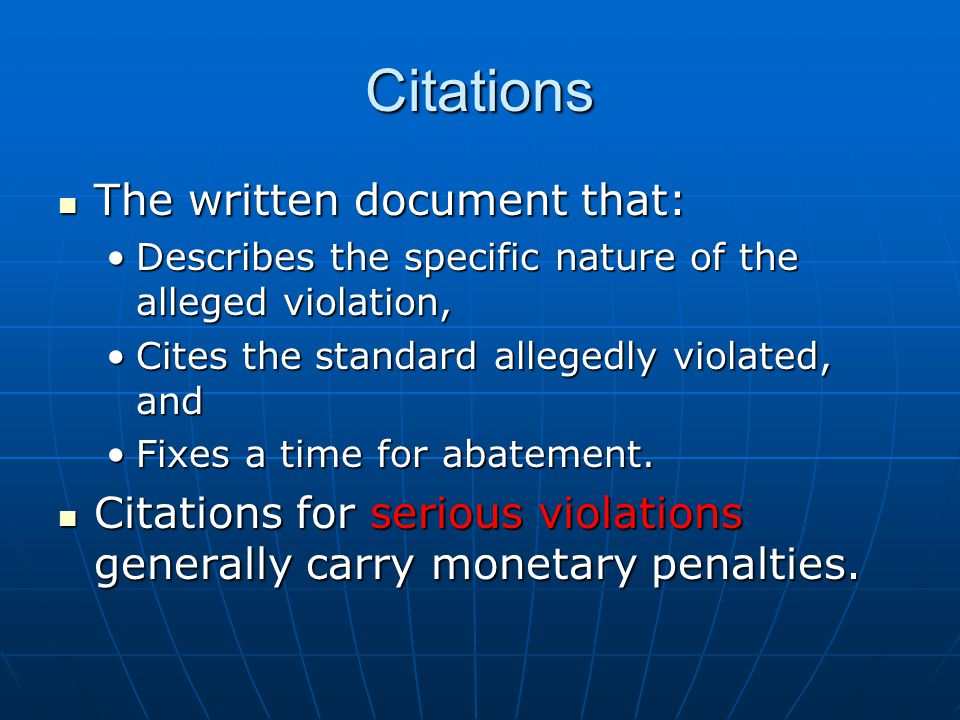 Citations The written document that: The written document that: Describes the specific nature of the alleged violation,Describes the specific nature of the alleged violation, Cites the standard allegedly violated, andCites the standard allegedly violated, and Fixes a time for abatement.Fixes a time for abatement.