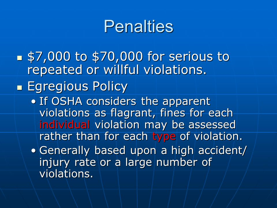 Penalties $7,000 to $70,000 for serious to repeated or willful violations.