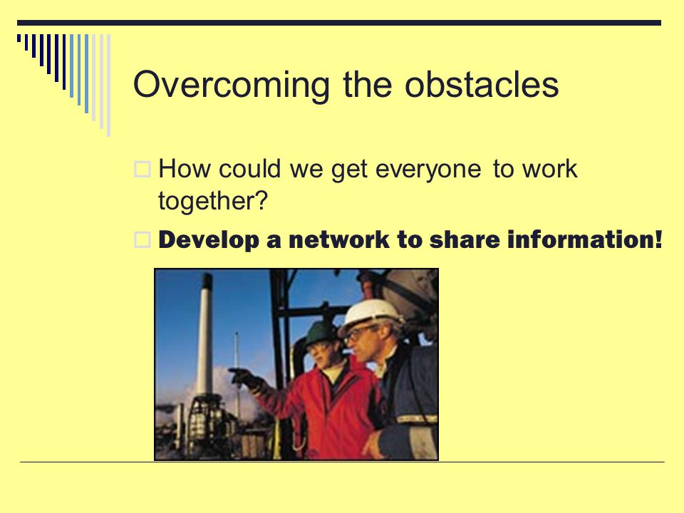 Overcoming the obstacles  How could we get everyone to work together.