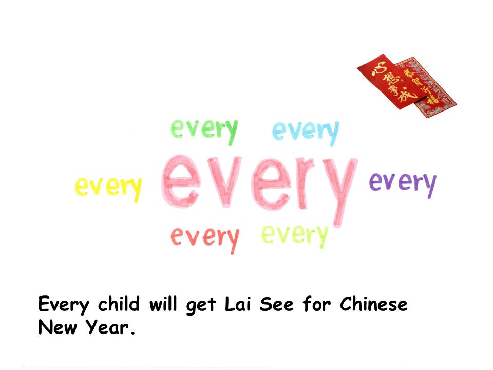Every child will get Lai See for Chinese New Year.