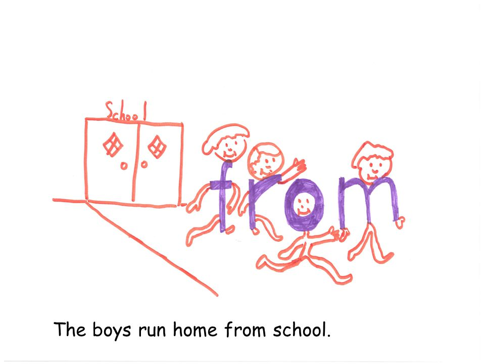 The boys run home from school.