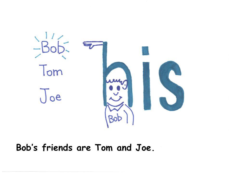 Bob's friends are Tom and Joe.