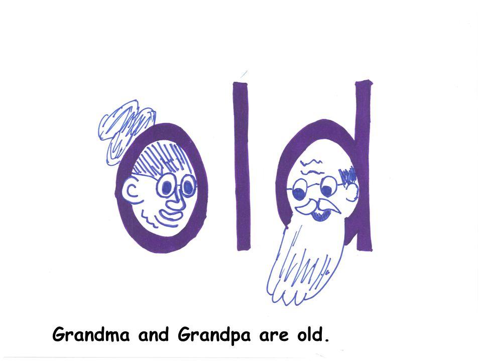 Grandma and Grandpa are old.