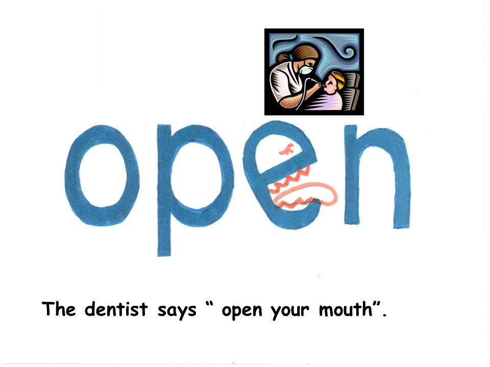 The dentist says open your mouth .