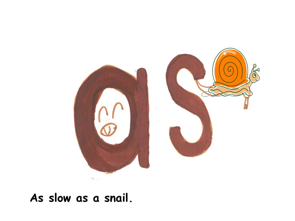 As slow as a snail.