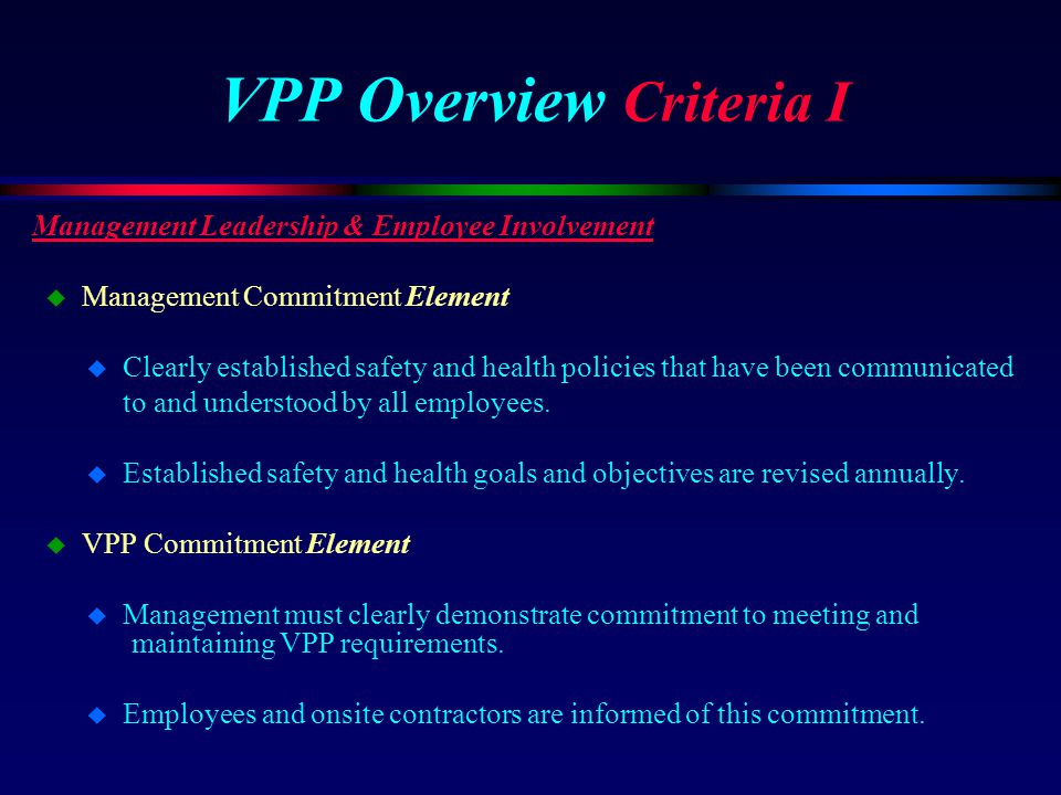 VPP Overview Criteria I Management Leadership & Employee Involvement u Management Commitment Element u Clearly established safety and health policies
