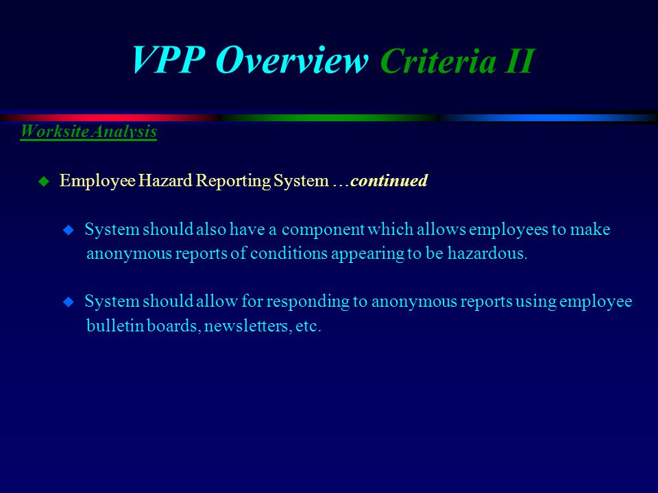 VPP Overview Criteria II Worksite Analysis u Employee Hazard Reporting System …continued u System should also have a component which allows employees