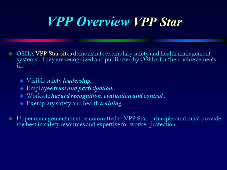 VPP Overview VPP Star u OSHA VPP Star sites demonstrate exemplary safety and health management systems. They are recognized and publicized by OSHA for