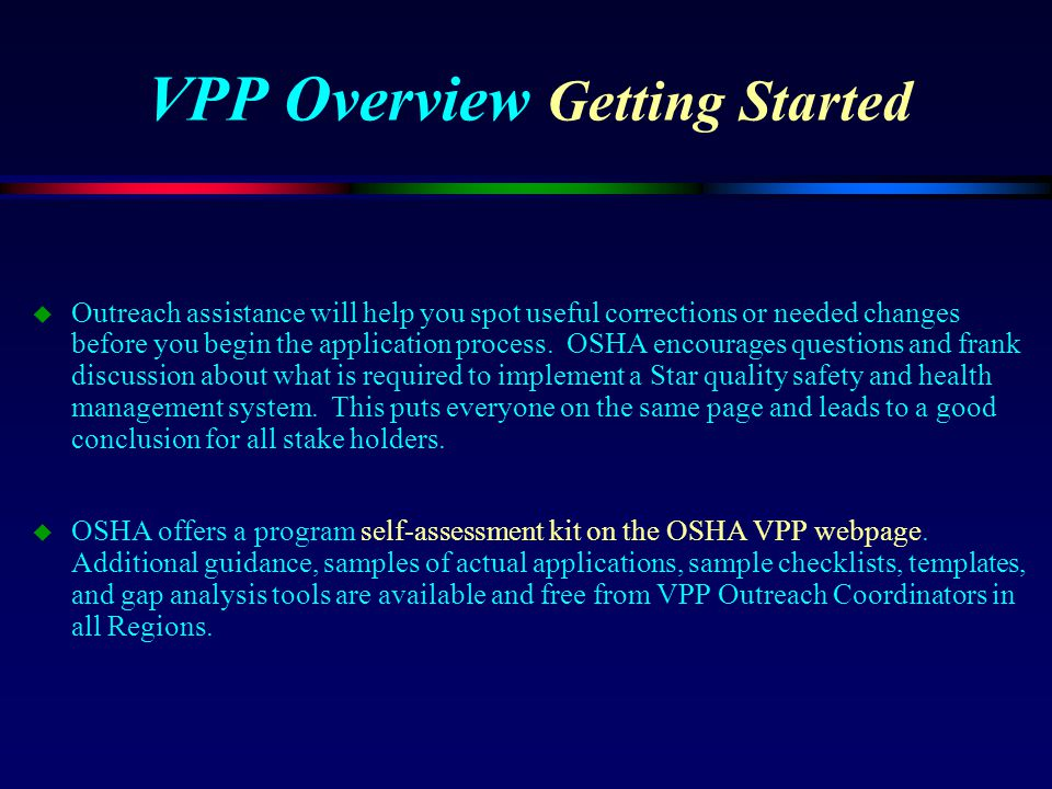 VPP Overview Getting Started u Outreach assistance will help you spot useful corrections or needed changes before you begin the application process. O