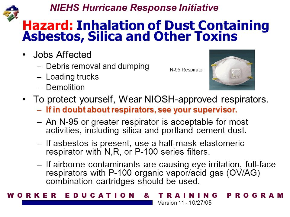 NIEHS Hurricane Response Initiative Version 11 - 10/27/05 Hazard: Inhalation of Dust Containing Asbestos, Silica and Other Toxins Jobs Affected –Debri