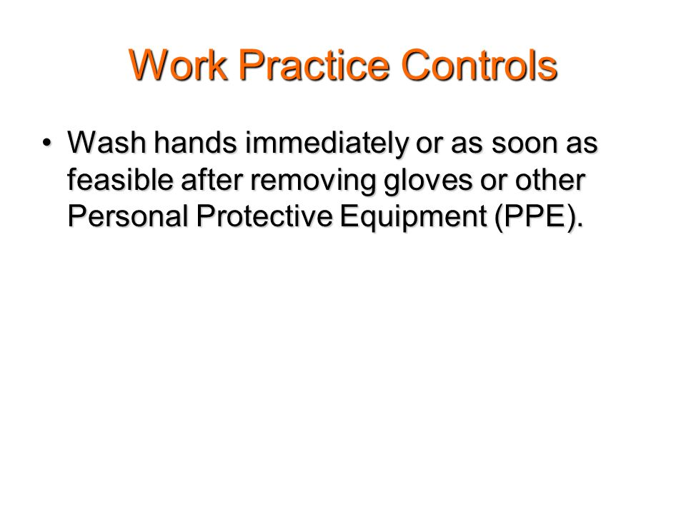 Work Practice Controls Sharps should not be bent, recapped, sheared or broken.Sharps should not be bent, recapped, sheared or broken.