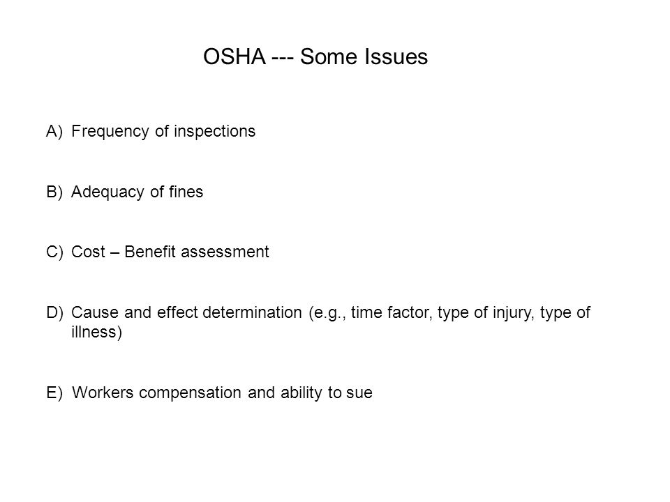 A)Frequency of inspections B)Adequacy of fines C)Cost – Benefit assessment D)Cause and effect determination (e.g., time factor, type of injury, type o