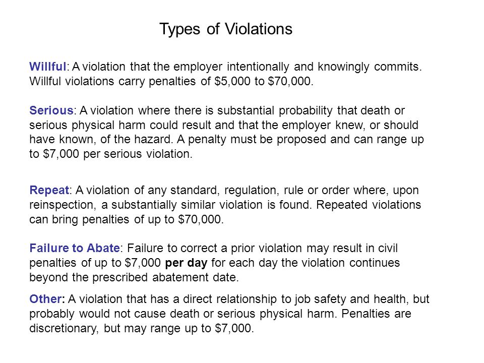 Willful: A violation that the employer intentionally and knowingly commits. Willful violations carry penalties of $5,000 to $70,000. Serious: A violat
