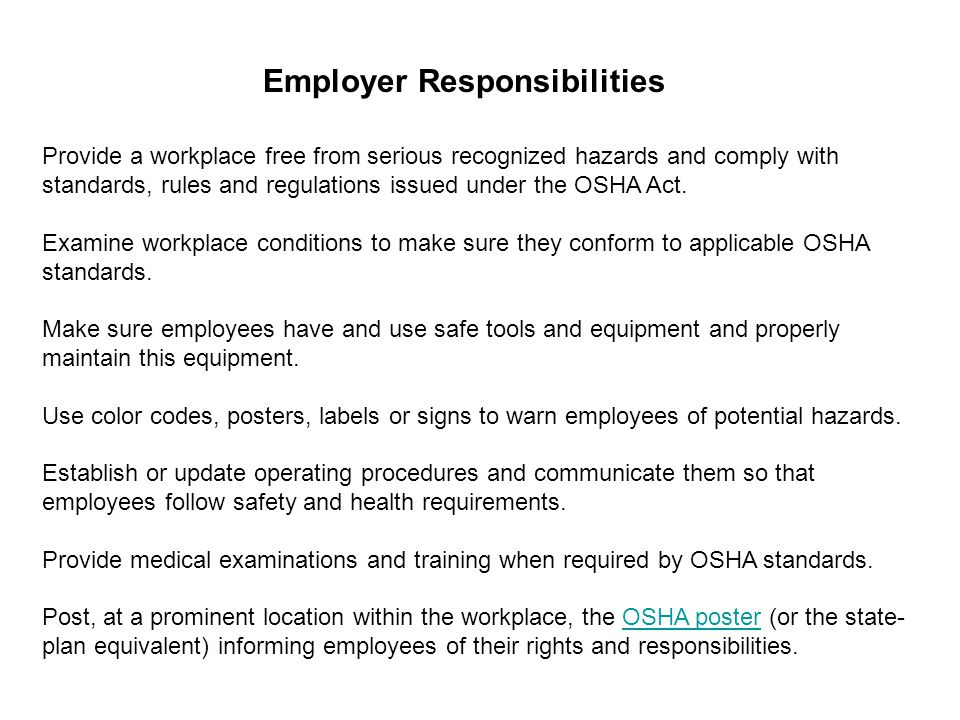 Provide a workplace free from serious recognized hazards and comply with standards, rules and regulations issued under the OSHA Act.