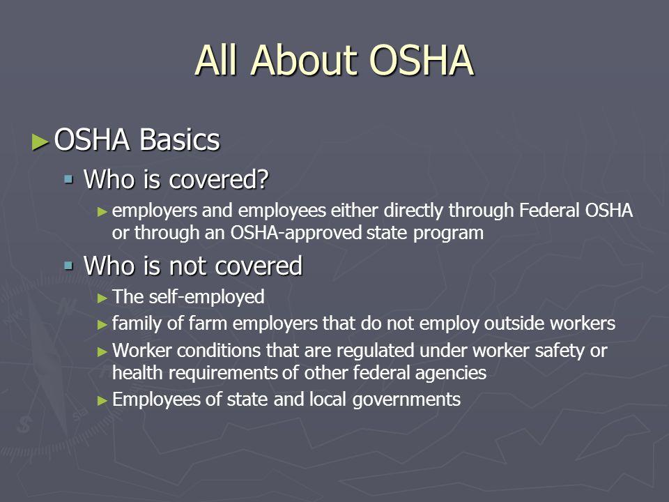 All About OSHA ► OSHA Basics  Who is covered.