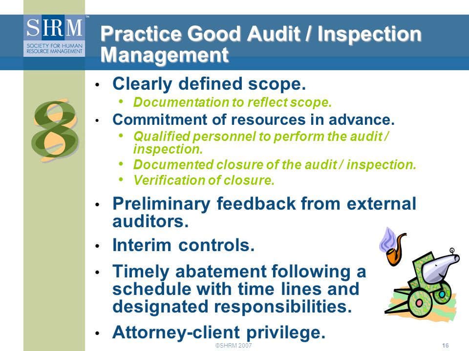 ©SHRM 200716 Practice Good Audit / Inspection Management Clearly defined scope. Documentation to reflect scope. Commitment of resources in advance. Qu