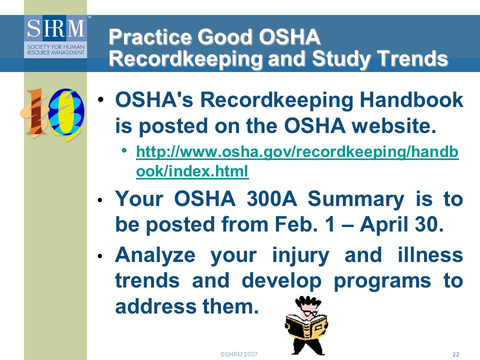 ©SHRM 200722 Practice Good OSHA Recordkeeping and Study Trends OSHA's Recordkeeping Handbook is posted on the OSHA website. http://www.osha.gov/record