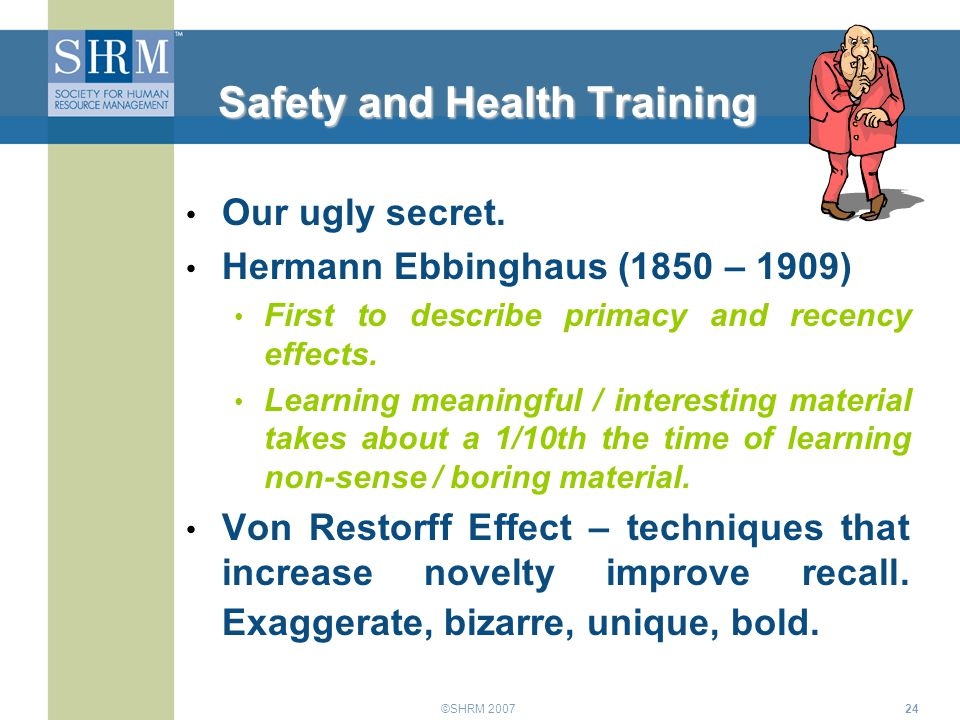 ©SHRM 200724 Safety and Health Training Our ugly secret. Hermann Ebbinghaus (1850 – 1909) First to describe primacy and recency effects. Learning mean