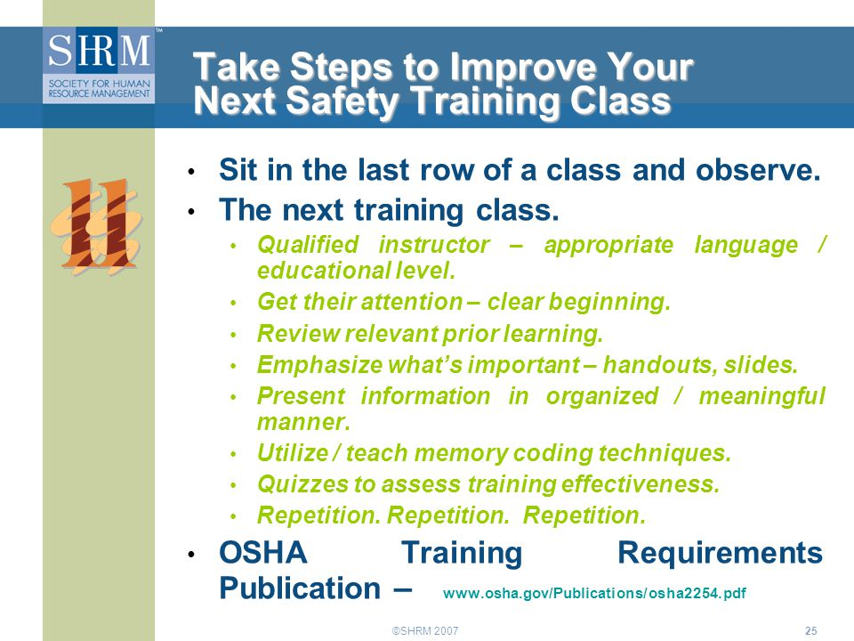 ©SHRM 200725 Take Steps to Improve Your Next Safety Training Class Sit in the last row of a class and observe. The next training class. Qualified inst