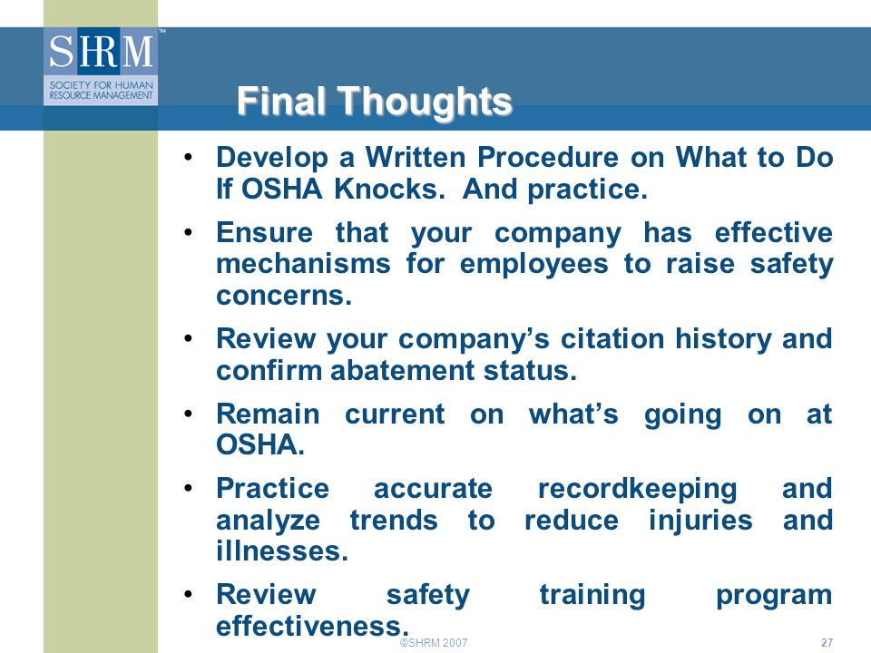 ©SHRM 200727 Final Thoughts Develop a Written Procedure on What to Do If OSHA Knocks. And practice. Ensure that your company has effective mechanisms