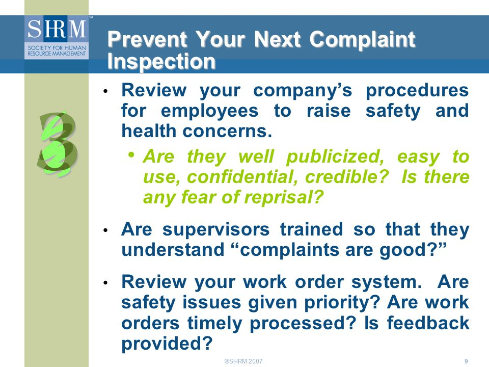 ©SHRM 20079 Prevent Your Next Complaint Inspection Review your company's procedures for employees to raise safety and health concerns. Are they well p