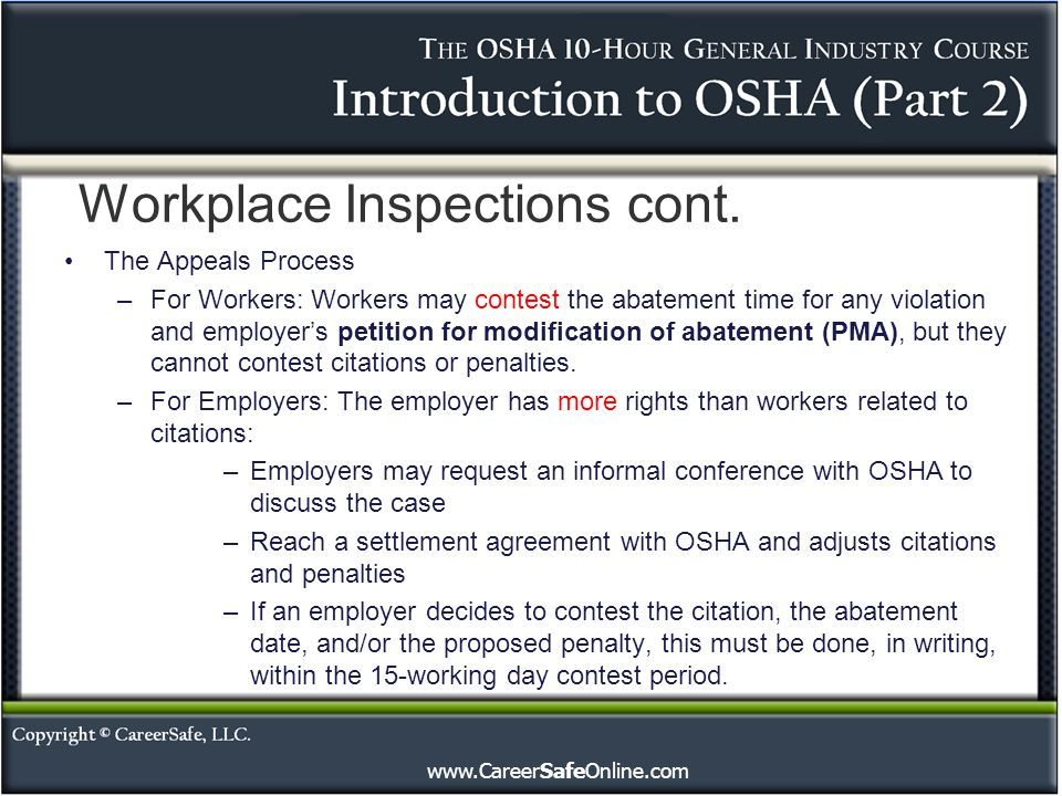 www.CareerSafeOnline.com The Appeals Process –For Workers: Workers may contest the abatement time for any violation and employer's petition for modifi