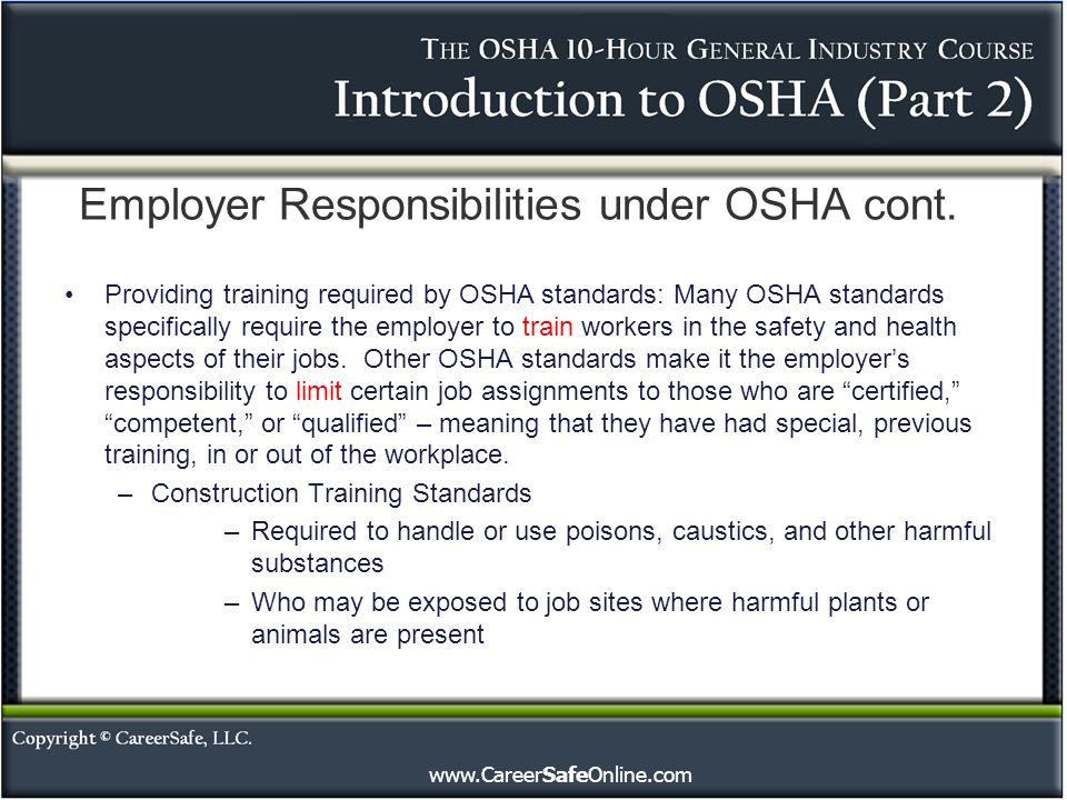 www.CareerSafeOnline.com Employer Responsibilities under OSHA cont. Providing training required by OSHA standards: Many OSHA standards specifically re