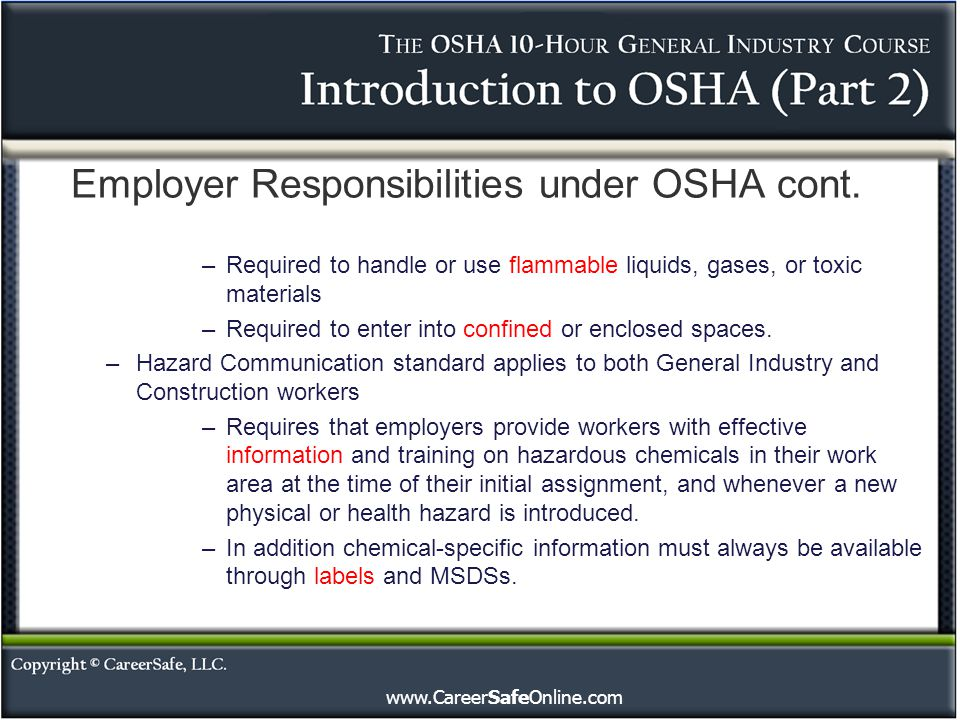 www.CareerSafeOnline.com Employer Responsibilities under OSHA cont. –Required to handle or use flammable liquids, gases, or toxic materials –Required