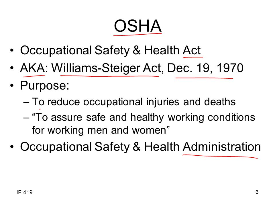 IE 419 6 OSHA Occupational Safety & Health Act AKA: Williams-Steiger Act, Dec.
