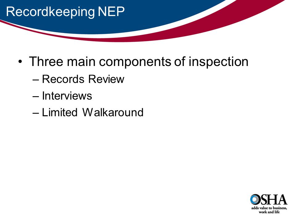 Three main components of inspection –Records Review –Interviews –Limited Walkaround