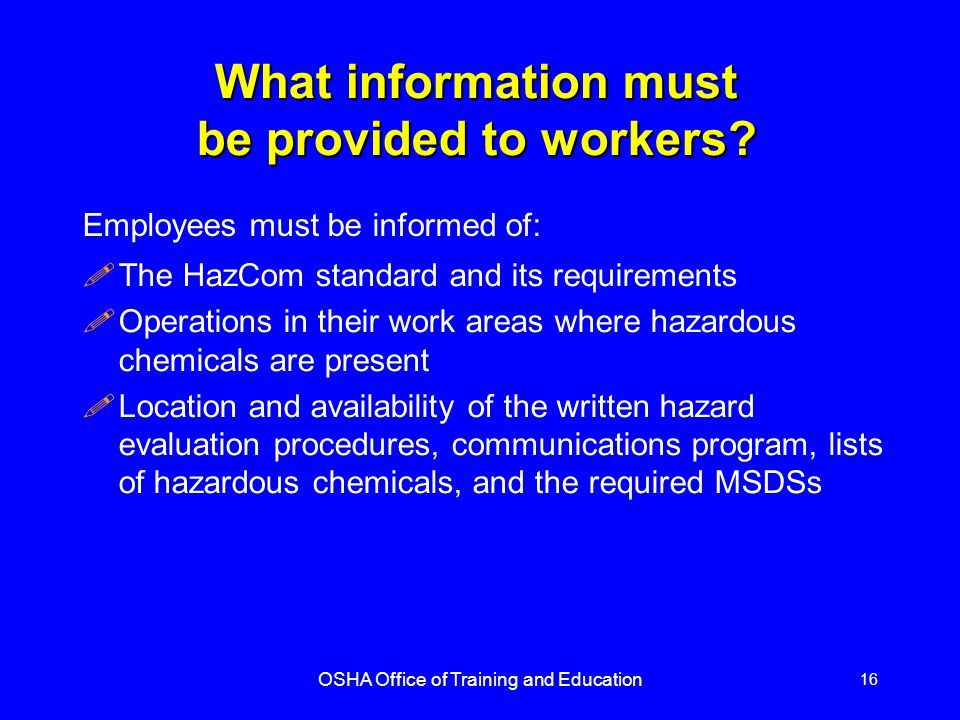 OSHA Office of Training and Education 16 What information must be provided to workers.