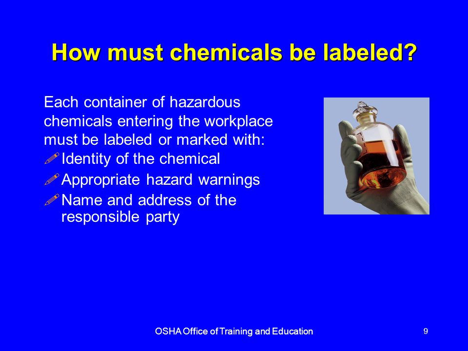 OSHA Office of Training and Education 9 How must chemicals be labeled.