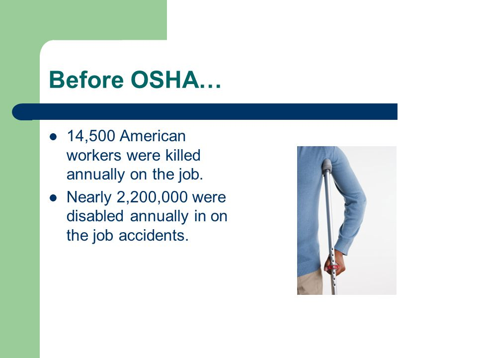Before OSHA… 14,500 American workers were killed annually on the job.