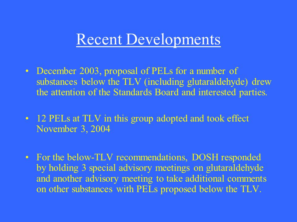 Recent Developments December 2003, proposal of PELs for a number of substances below the TLV (including glutaraldehyde) drew the attention of the Stan