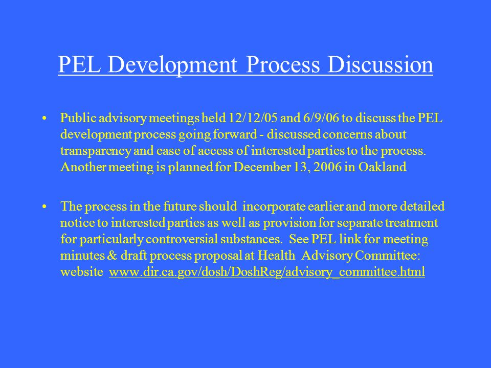 PEL Development Process Discussion Public advisory meetings held 12/12/05 and 6/9/06 to discuss the PEL development process going forward - discussed