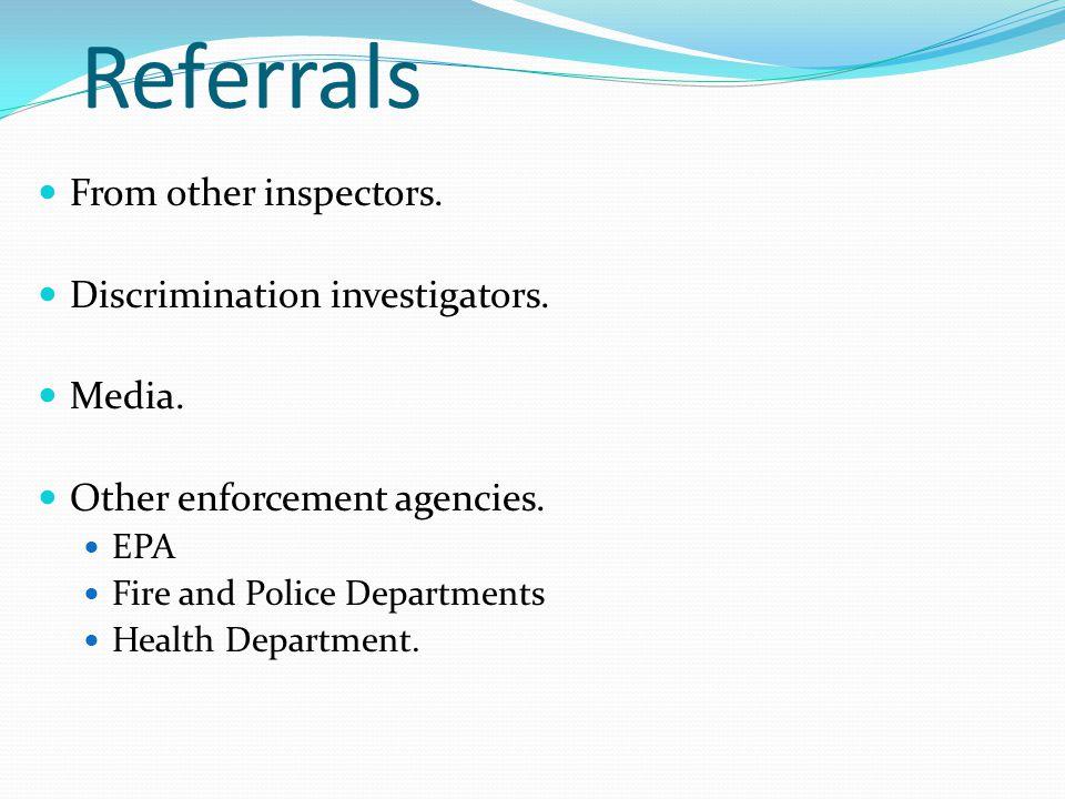 Referrals From other inspectors. Discrimination investigators.