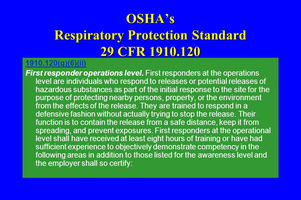 OSHA's Respiratory Protection Standard 29 CFR 1910.120 1910.120(q)(6)(ii) First responder operations level. First responders at the operations level a
